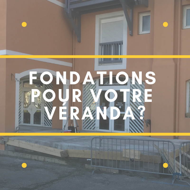 Les fondations de votre véranda ! - jp-veranda.fr - en faut-il a chaque fois?